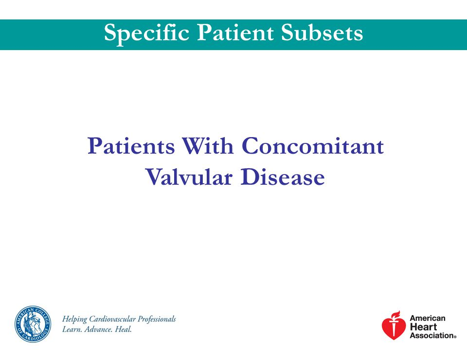 Specific Patient Subsets Patients With Concomitant Valvular Disease