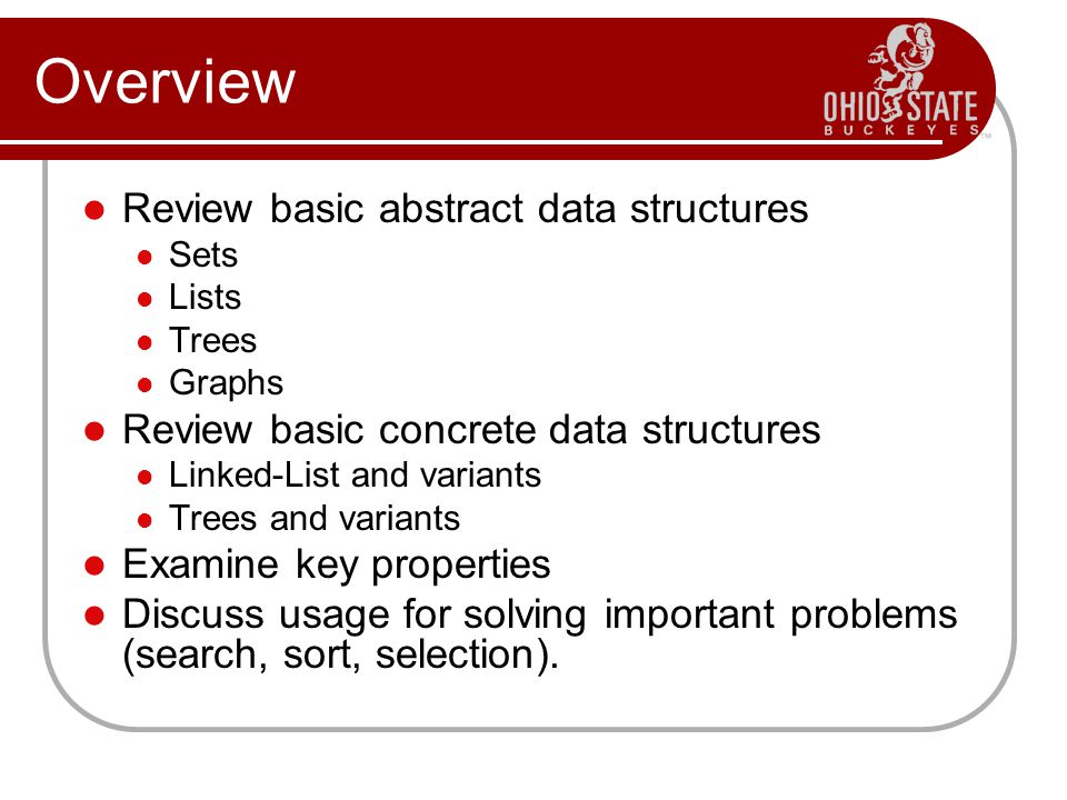 Overview Review basic abstract data structures