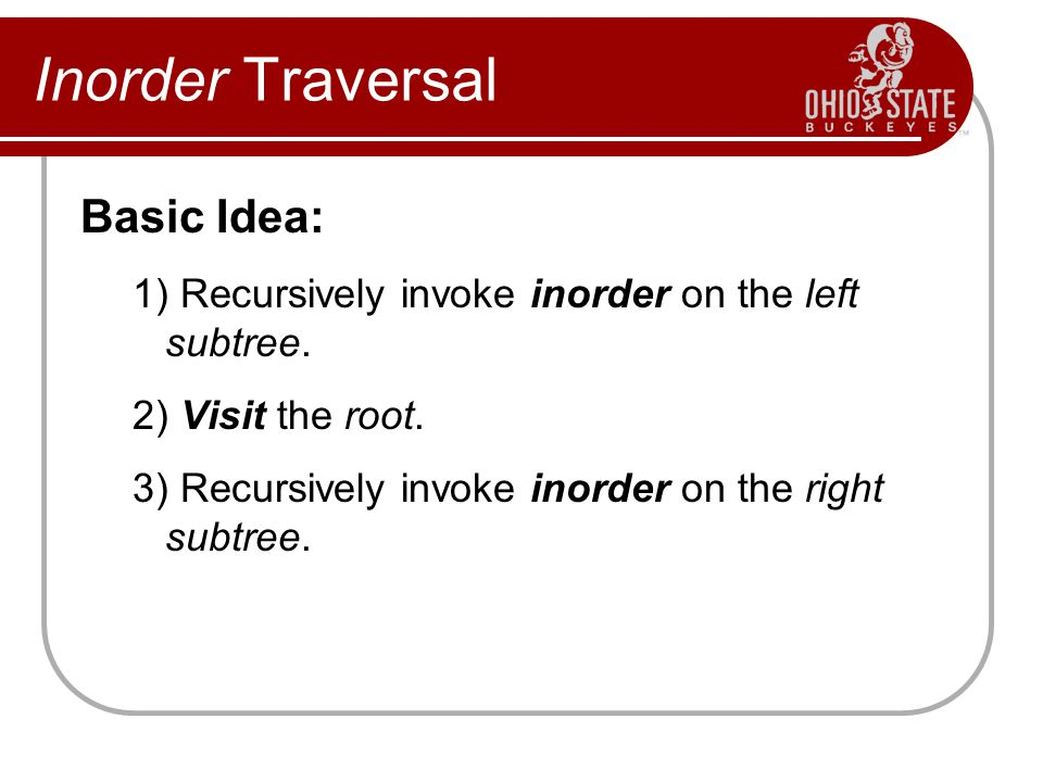 Inorder Traversal Basic Idea: