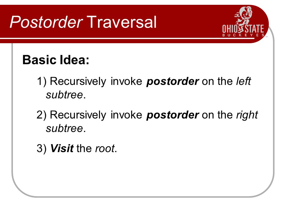 Postorder Traversal Basic Idea: