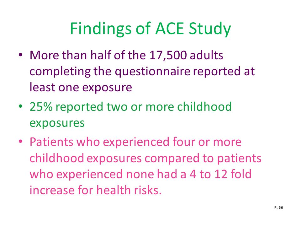 Findings of ACE Study More than half of the 17,500 adults completing the questionnaire reported at least one exposure.