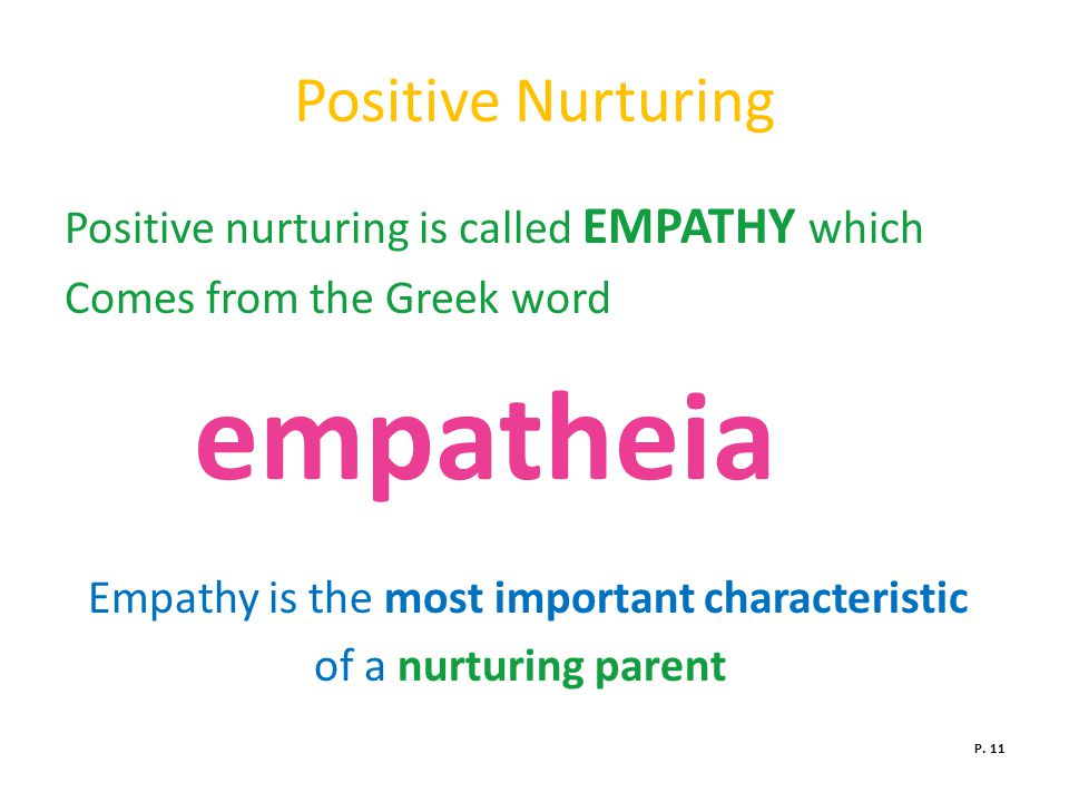 Positive Nurturing Positive nurturing is called EMPATHY which