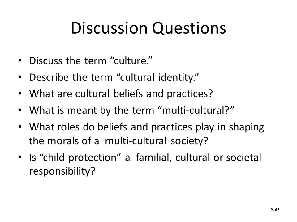 Discussion Questions Discuss the term culture.
