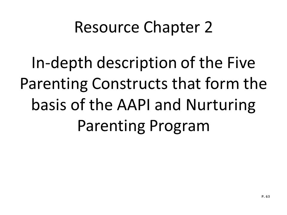 Resource Chapter 2 In-depth description of the Five Parenting Constructs that form the basis of the AAPI and Nurturing Parenting Program.