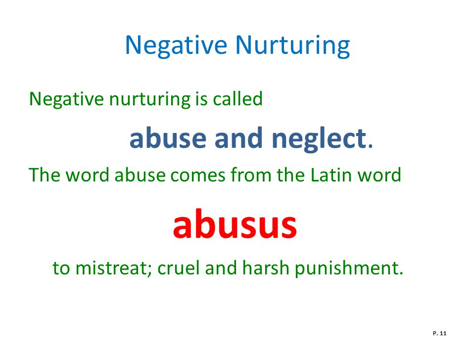 abusus Negative Nurturing Negative nurturing is called