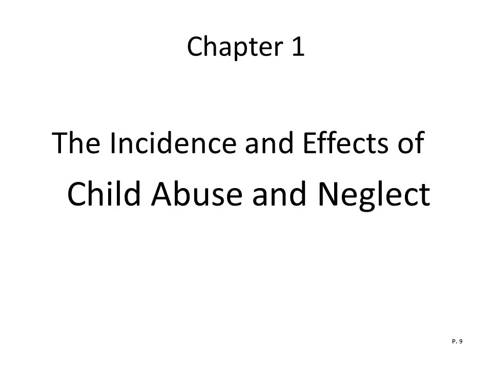 The Incidence and Effects of Child Abuse and Neglect
