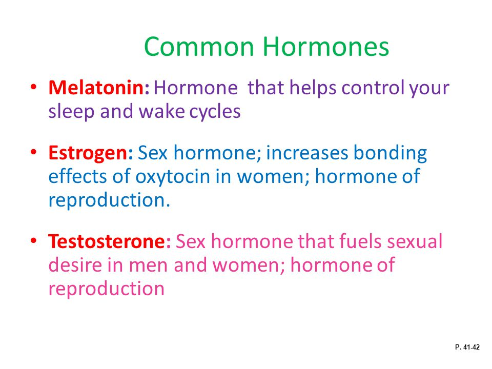 Common Hormones Melatonin: Hormone that helps control your sleep and wake cycles.