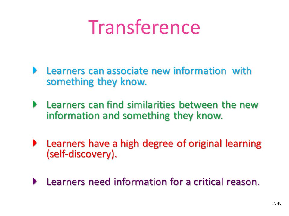 Transference Learners can associate new information with something they know.