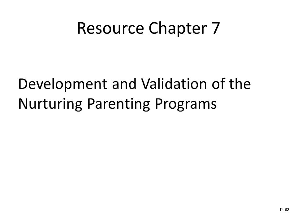 Resource Chapter 7 Development and Validation of the Nurturing Parenting Programs.