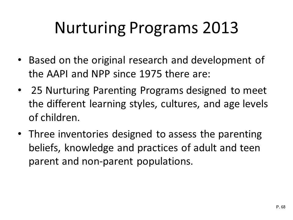 Nurturing Programs 2013 Based on the original research and development of the AAPI and NPP since 1975 there are: