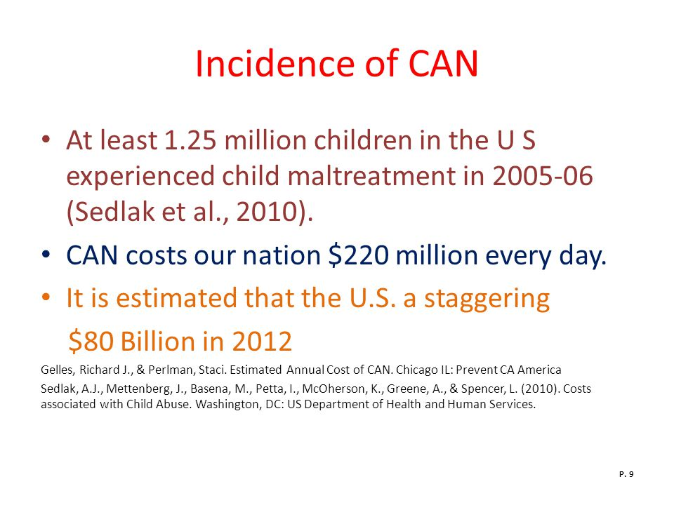 Incidence of CAN At least 1.25 million children in the U S experienced child maltreatment in 2005-06 (Sedlak et al., 2010).