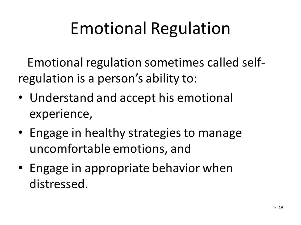 Emotional Regulation Emotional regulation sometimes called self- regulation is a person's ability to:
