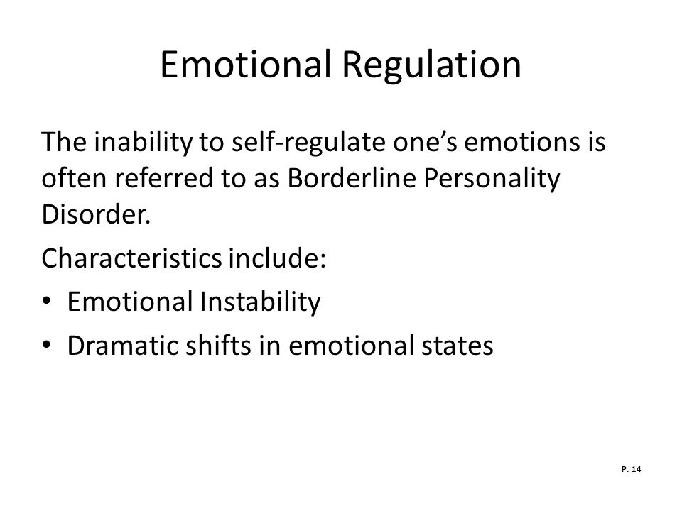 Emotional Regulation The inability to self-regulate one's emotions is often referred to as Borderline Personality Disorder.