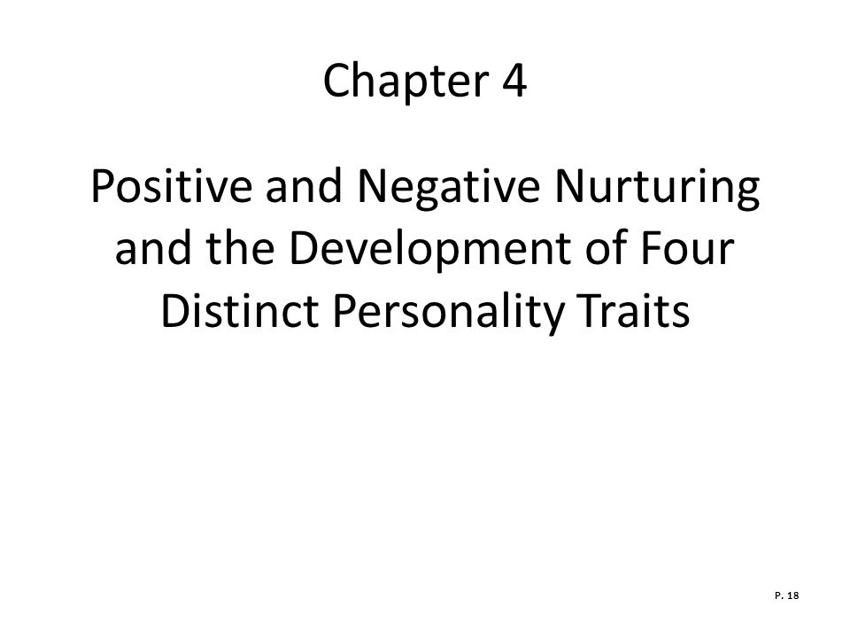 Chapter 4 Positive and Negative Nurturing and the Development of Four Distinct Personality Traits.