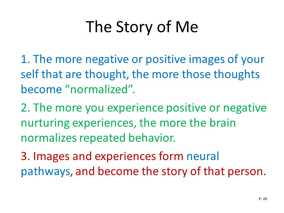 The Story of Me 1. The more negative or positive images of your self that are thought, the more those thoughts become normalized .