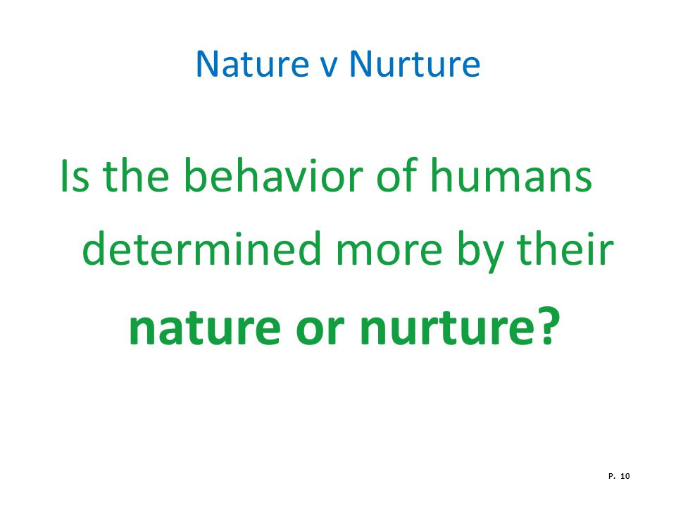 Is the behavior of humans determined more by their nature or nurture