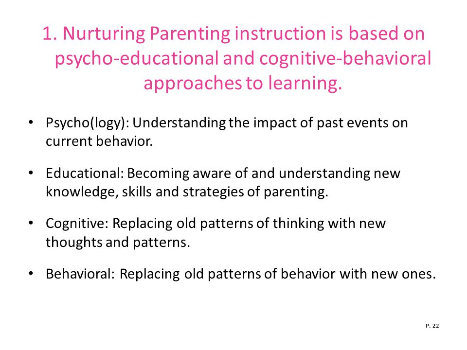 1. Nurturing Parenting instruction is based on psycho-educational and cognitive-behavioral approaches to learning.