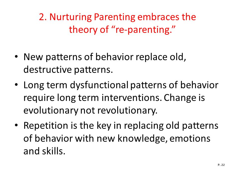 2. Nurturing Parenting embraces the theory of re-parenting.