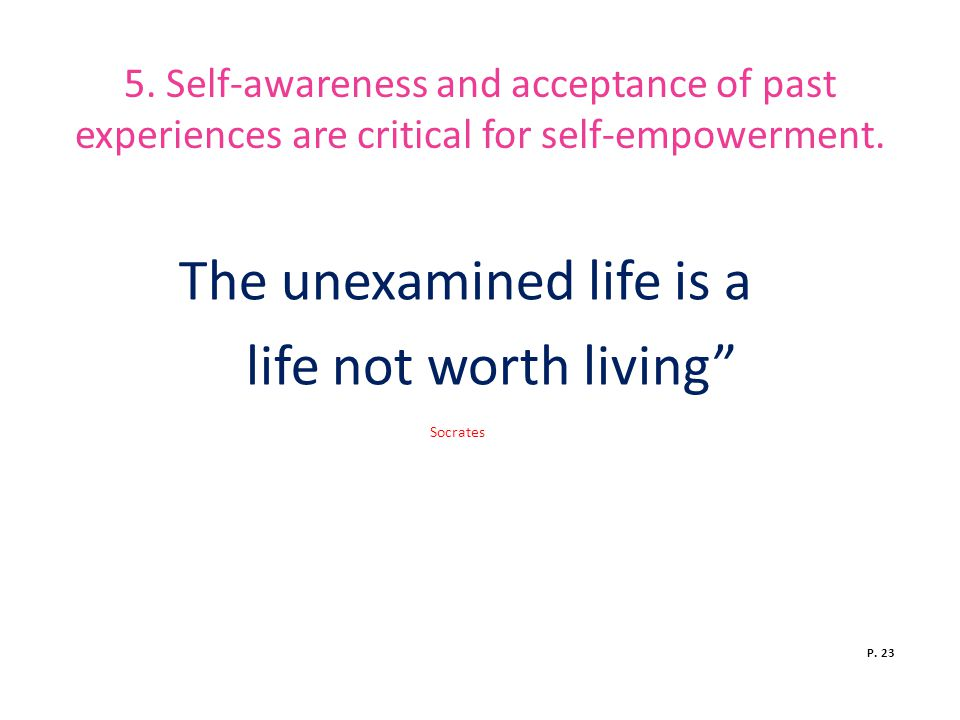 The unexamined life is a life not worth living