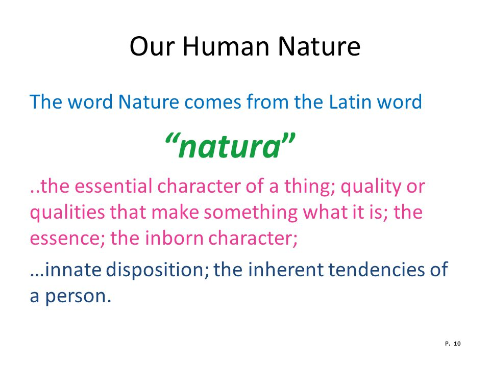 Our Human Nature natura The word Nature comes from the Latin word