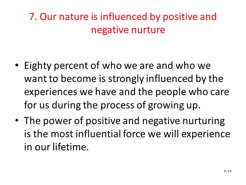 7. Our nature is influenced by positive and negative nurture