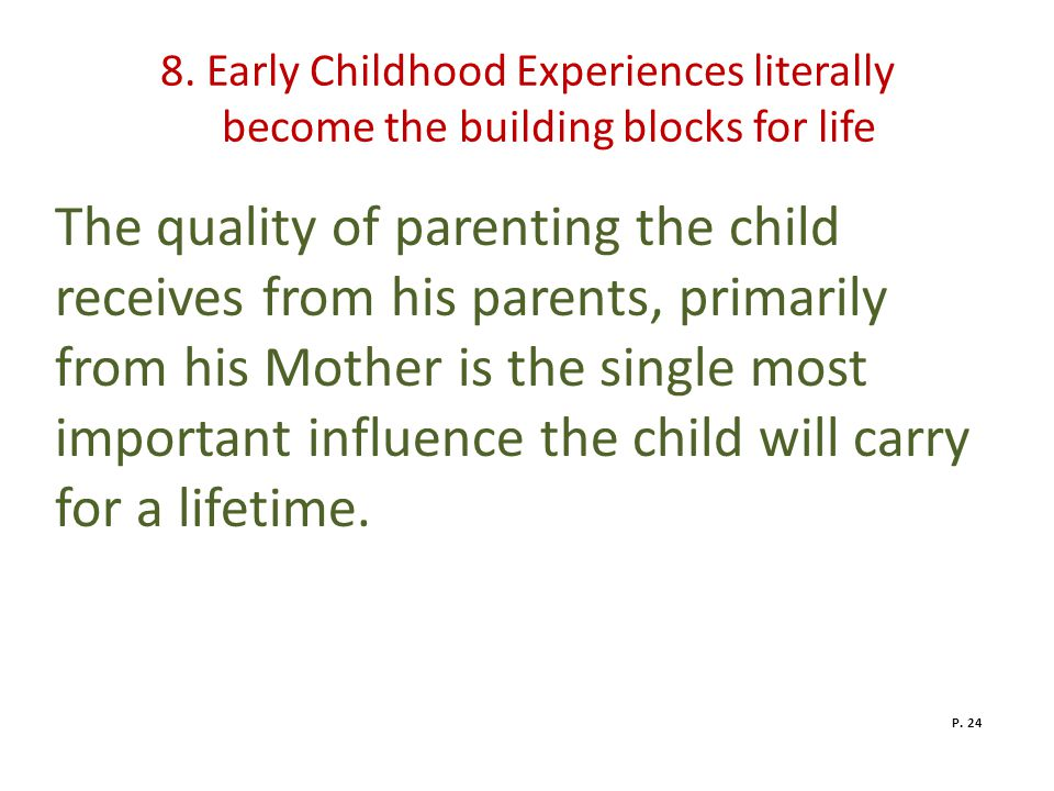 8. Early Childhood Experiences literally become the building blocks for life