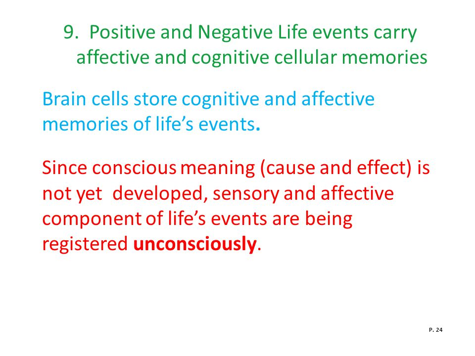 Brain cells store cognitive and affective memories of life's events.