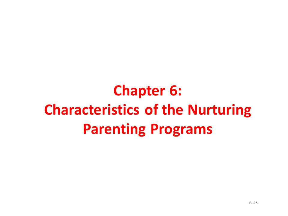 Chapter 6: Characteristics of the Nurturing Parenting Programs P. 25