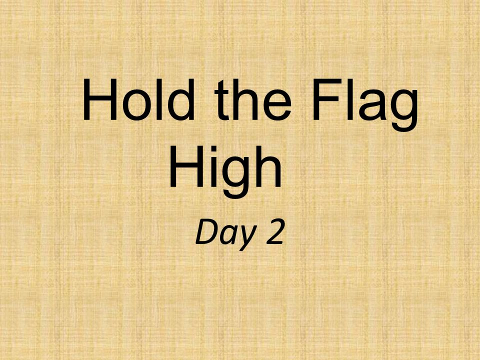 Hold the Flag High Day 2