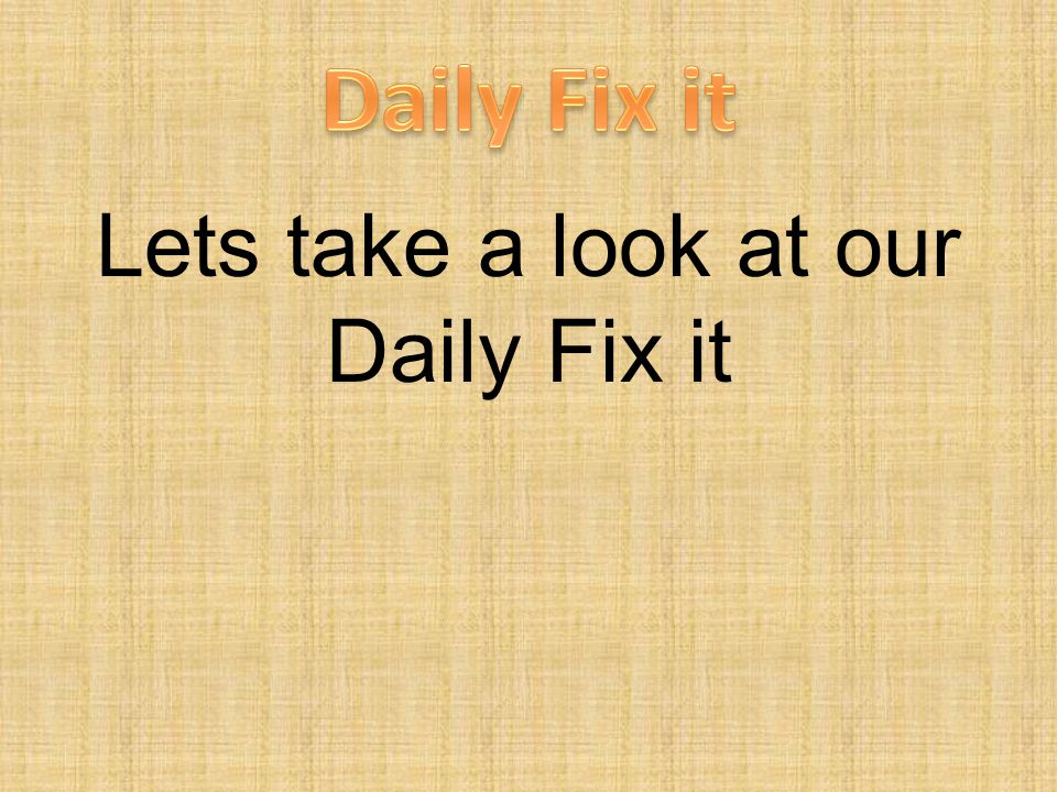 Lets take a look at our Daily Fix it