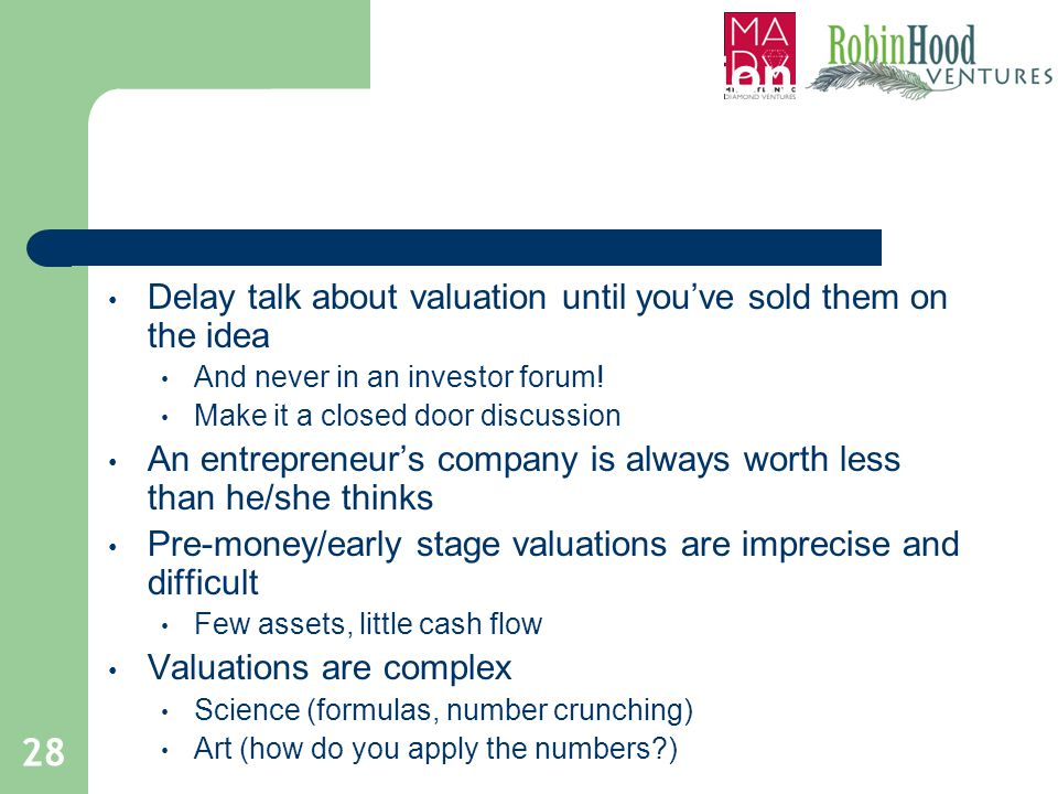 Valuation. . . Delay talk about valuation until you've sold them on the idea. And never in an investor forum!