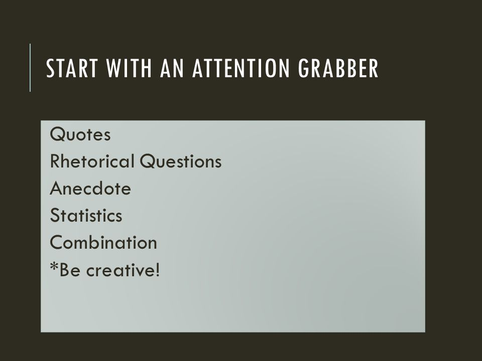 Start with an attention grabber