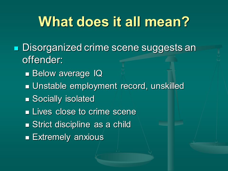 What does it all mean Disorganized crime scene suggests an offender: