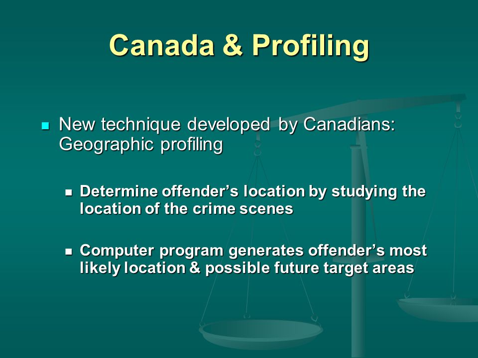 Canada & Profiling New technique developed by Canadians: Geographic profiling.