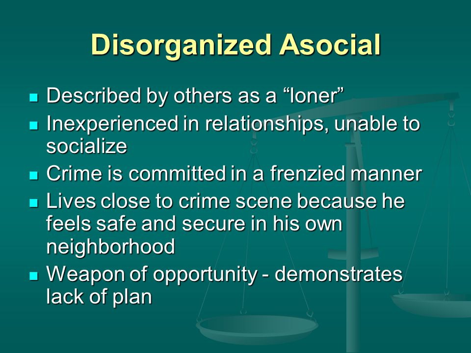 Disorganized Asocial Described by others as a loner