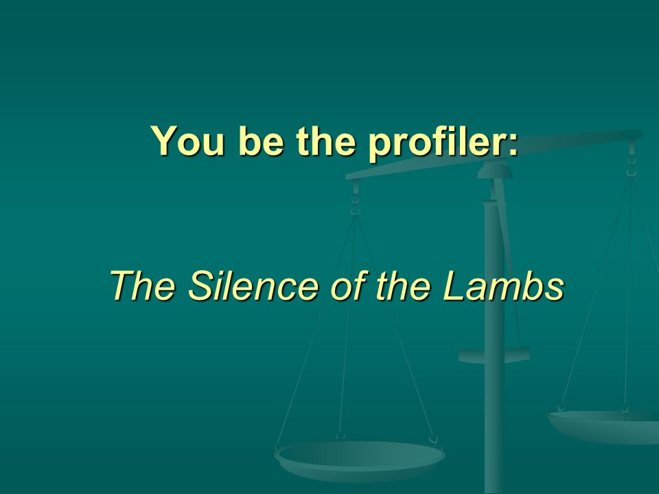 You be the profiler: The Silence of the Lambs