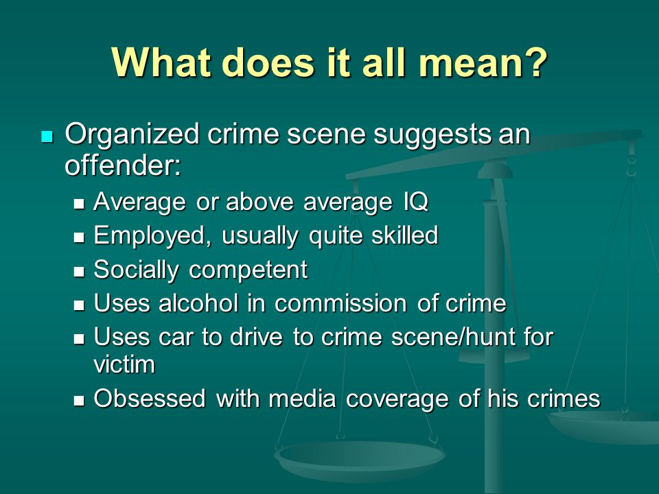 What does it all mean Organized crime scene suggests an offender:
