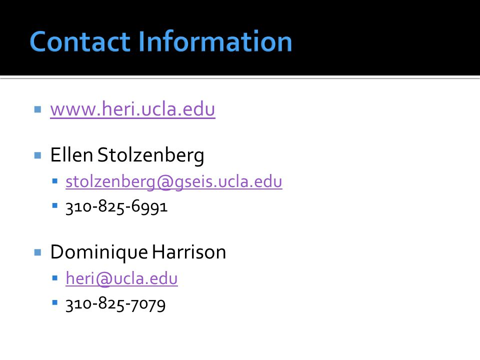Contact Information www.heri.ucla.edu. Ellen Stolzenberg. stolzenberg@gseis.ucla.edu. 310-825-6991.