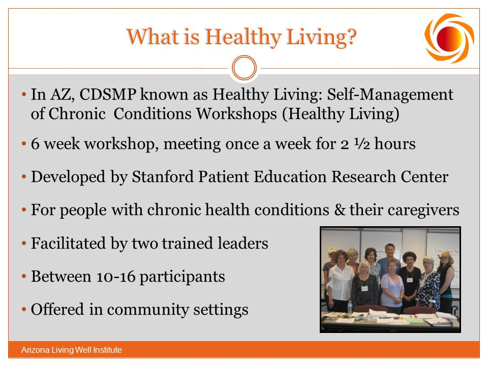 What is Healthy Living In AZ, CDSMP known as Healthy Living: Self-Management of Chronic Conditions Workshops (Healthy Living)