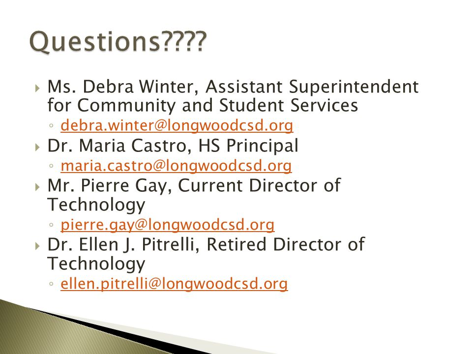 Questions Ms. Debra Winter, Assistant Superintendent for Community and Student Services. debra.winter@longwoodcsd.org.