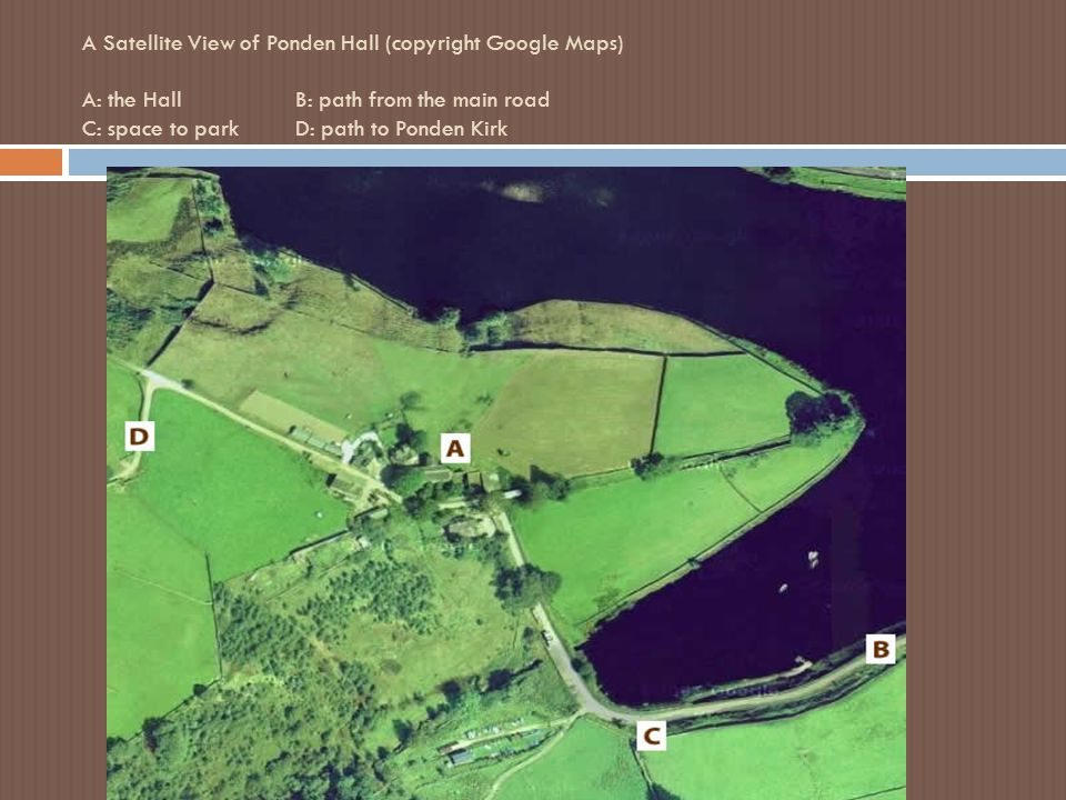 A Satellite View of Ponden Hall (copyright Google Maps) A: the Hall