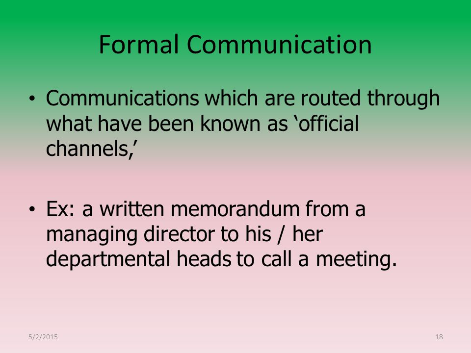 Formal Communication Communications which are routed through what have been known as 'official channels,'