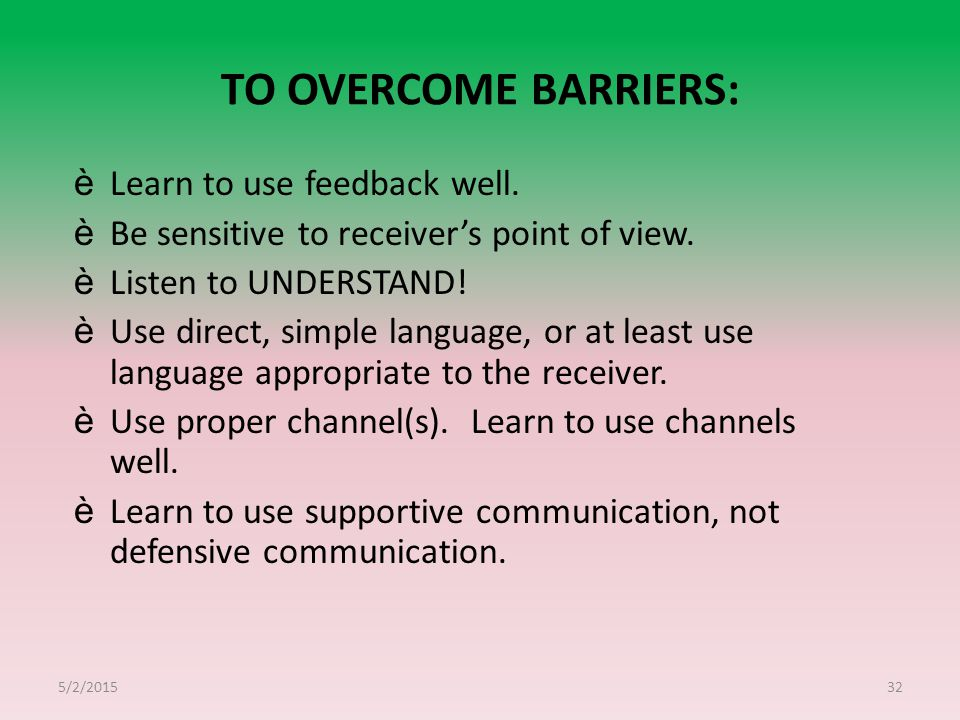 TO OVERCOME BARRIERS: Learn to use feedback well.