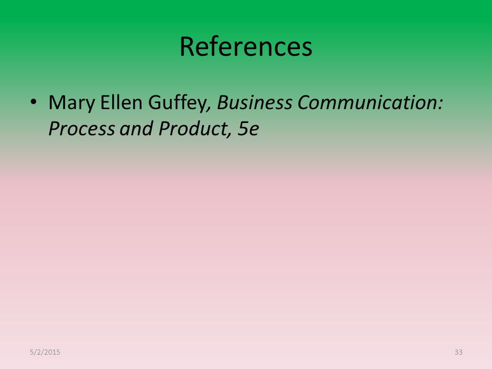 References Mary Ellen Guffey, Business Communication: Process and Product, 5e 4/14/2017
