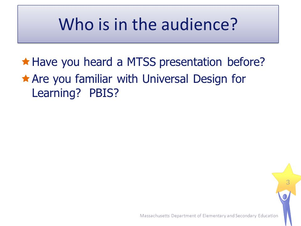 Who is in the audience Have you heard a MTSS presentation before