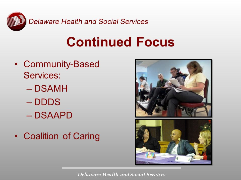Continued Focus Community-Based Services: DSAMH DDDS DSAAPD