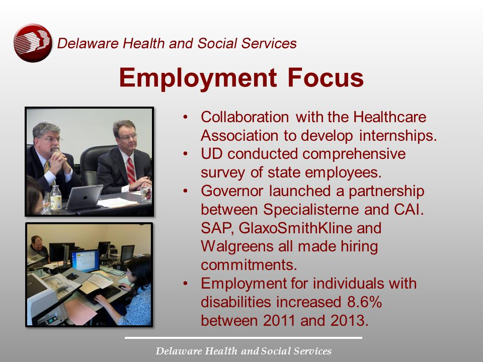 Employment Focus Collaboration with the Healthcare Association to develop internships. UD conducted comprehensive survey of state employees.