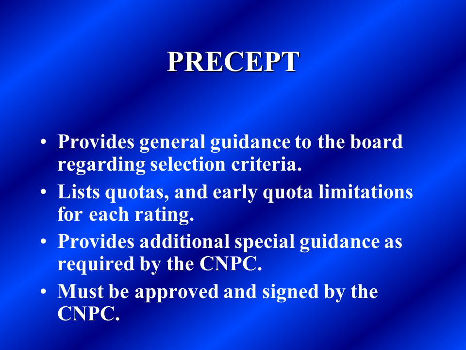PRECEPT Provides general guidance to the board regarding selection criteria. Lists quotas, and early quota limitations for each rating.