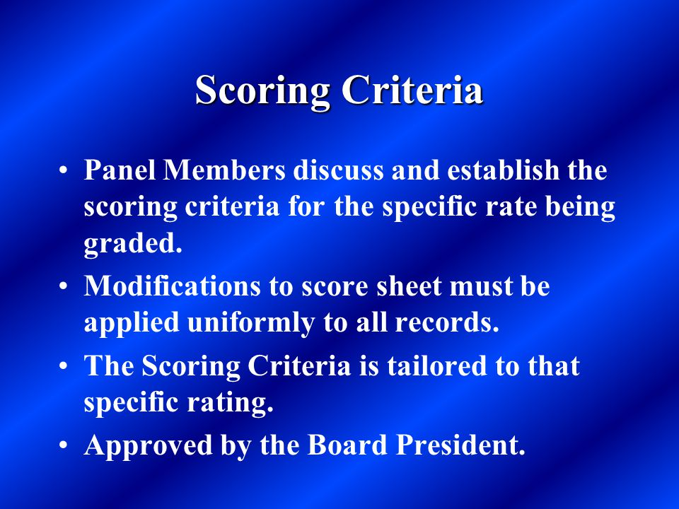 Scoring Criteria Panel Members discuss and establish the scoring criteria for the specific rate being graded.
