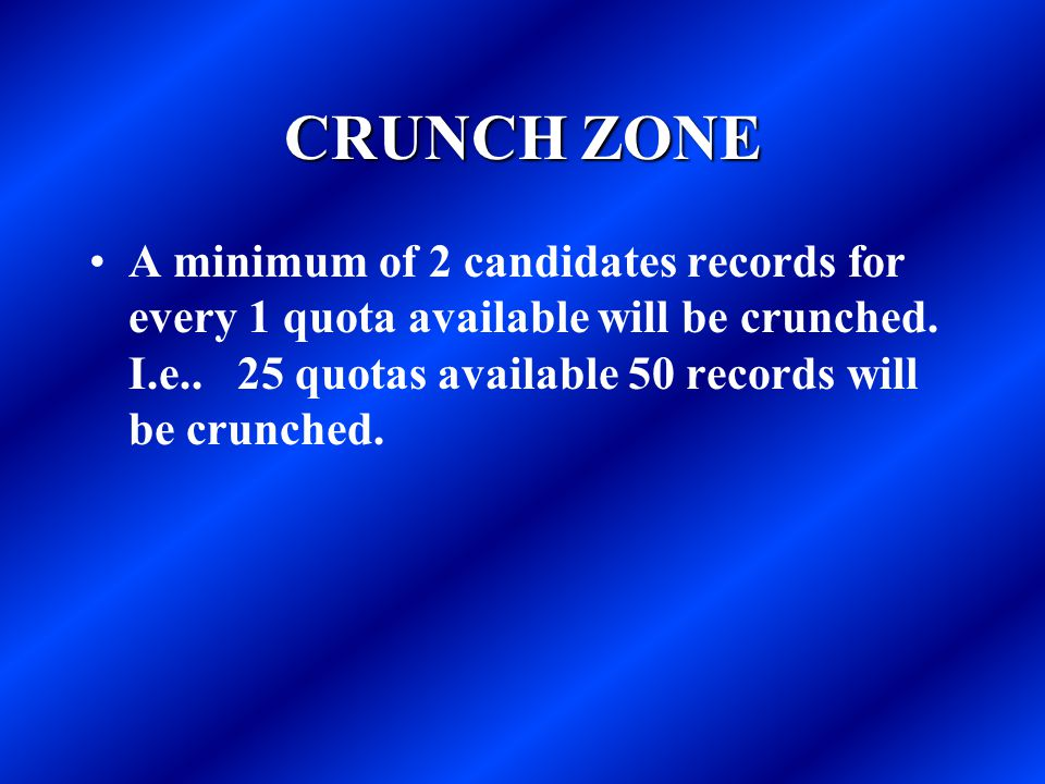 CRUNCH ZONE A minimum of 2 candidates records for every 1 quota available will be crunched.